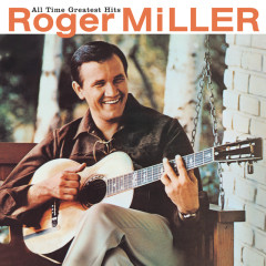 All Time Greatest Hits - Roger Miller