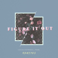 Figure It Out (Remixes) - Lucas Estrada, Pawl