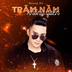 Trăm Năm Không Quên (Remix) (Single) - Quang Hà