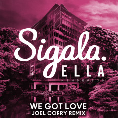 We Got Love (Joel Corry Remix) - Sigala, Ella Henderson