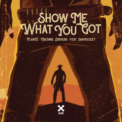 Show Me What You Got - Flakkë, Machine Drivers, Shamoozey