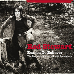 Reason To Believe: The Complete Mercury Recordings - Rod Stewart