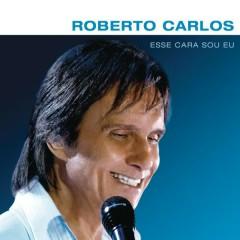 Esse Cara Sou Eu - Roberto Carlos