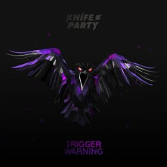Trigger Warning - Knife Party
