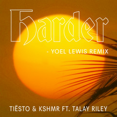 Harder (feat. Talay Riley) [Yoel Lewis Remix] - Tiësto, KSHMR, Talay Riley