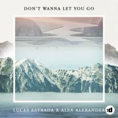 Don't Wanna Let You Go (Single) - Lucas Estrada, Alex Alexander