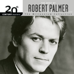 20th Century Masters: The Millennium Collection: The Best Of Robert Palmer - Robert Palmer
