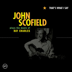 That's What I Say (Int'l Online/Yahoo Exclusive) - John Scofield