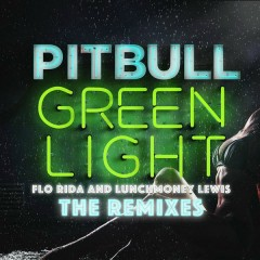 Greenlight (The Remixes) - Pitbull,Flo Rida,LunchMoney Lewis