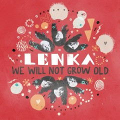 We Will Not Grow Old - Lenka