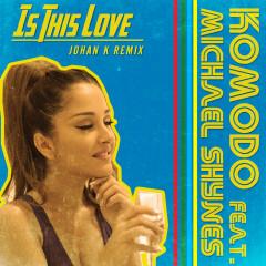 Is This Love [Johan K Remix] - Komodo, Michael Shynes