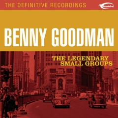 The Legendary Small Groups - Benny Goodman