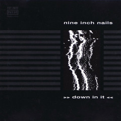 Down In It - Nine Inch Nails
