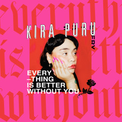Everything Is Better Without You - Kira Puru