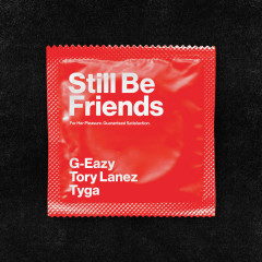 Still Be Friends - G-Eazy, Tory Lanez, Tyga
