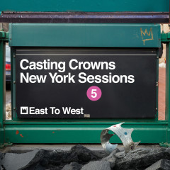 East to West (New York Sessions) - Casting Crowns