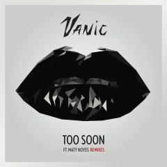 Too Soon (Remixes) - Vanic, Maty Noyes