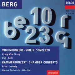 Berg: Violin Concerto; Chamber Concerto - Kyung Wha Chung, Chicago Symphony Orchestra, Sir Georg Solti, Gyorgy Pauk, Paul Crossley