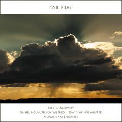 Nyilipidgi - Paul Grabowsky, Daniel Ngukurr Boy Wilfred, David Yipinni Wilfred, Monash Art Ensemble