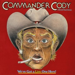 We've Got A Live One Here! (Live) - Commander Cody And His Lost Planet Airmen