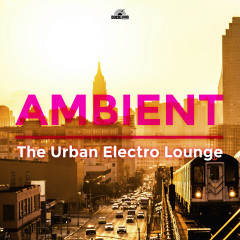 Ambient: The Urban Electro Lounge - Various Artists