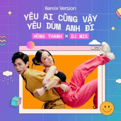 Yêu Ai Cũng Vậy Yêu Dùm Anh Đi (Remix) (Single) - Hồng Thanh, DJ Mie