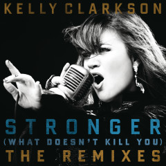 Stronger (What Doesn't Kill You) The Remixes - Kelly Clarkson