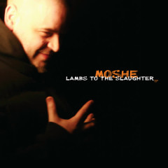Lambs to the Slaughter - Moshe