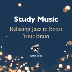 Study Music: Relaxing Jazz to Boost Your Brain - Various Artists