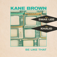 Be Like That (feat. Swae Lee & Khalid) - Kane Brown, Swae Lee, Khalid