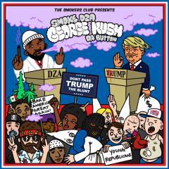 George Kush da Button: Don't Pass Trump the Blunt - Smoke DZA