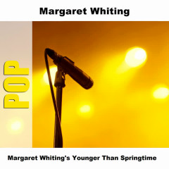 Margaret Whiting's Younger Than Springtime - Margaret Whiting