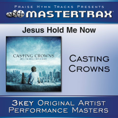 Jesus, Hold Me Now - Casting Crowns