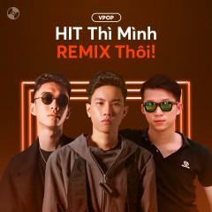 HIT Thì Mình REMIX Thôi! - Various Artists