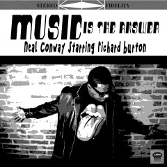 Music Is the Answer - Richard Burton, Neal Conway