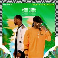 Can't Hang - Preme,PARTYNEXTDOOR