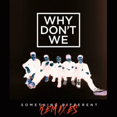 Something Different (Remixes) - Why Don't We