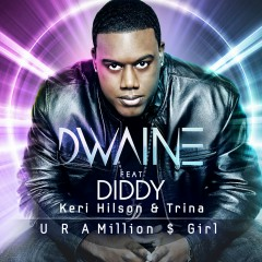 U R a Million $ Girl (feat. Diddy, Keri Hilson, & Trina) [Remixes] - Dwaine, Diddy, Keri Hilson, Trina