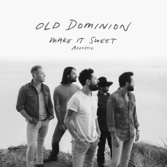 Make It Sweet (Acoustic) - Old Dominion