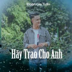 Hãy Trao Cho Anh (Single) - Đoàn Gia Tuấn