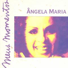 Meus Momentos: Angela Maria - Ângela Maria