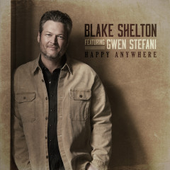 Happy Anywhere (feat. Gwen Stefani) - Blake Shelton, Gwen Stefani