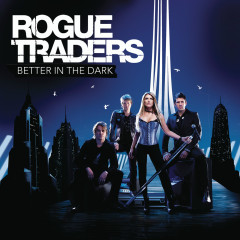Better In The Dark - Rogue Traders