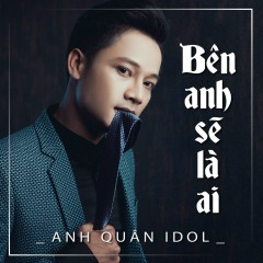 Bên Anh Sẽ Là Ai (Single) - Anh Quân Idol