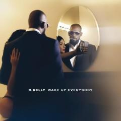 Wake Up Everybody - R. Kelly