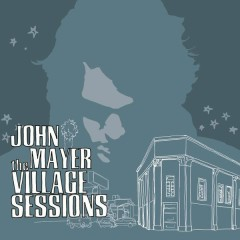 The Village Sessions - John Mayer