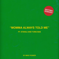 Momma Always Told Me (feat. Stanaj & Yung Bae) (Matoma Remixes) - Mike Posner, Matoma, Stanaj, Yung Bae