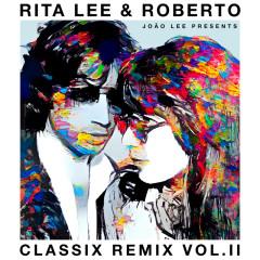 Rita Lee & Roberto - Classix Remix Vol. II - Rita Lee