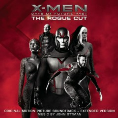 X-Men: Days of Future Past - Rogue Cut (Original Motion Picture Soundtrack - Extended Version) - John Ottman