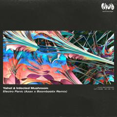 Electro Panic (Azax x Boombastix Remix) - Yahel, Infected Mushroom